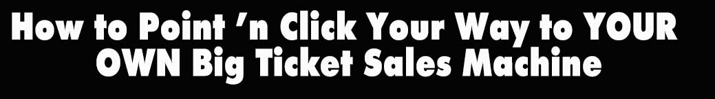 How to Point 'n Click Your Way to Create Setting Up Your Big Ticket  Sales Machine